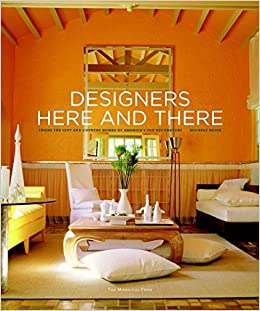 Amazon Com Designers Here And There Inside The City And Country Homes Of America S Top Decorators 9781580932462 Keith Michele Books