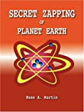 Secret Zapping of Planet Earth, Russ A. Martin, 1412085802