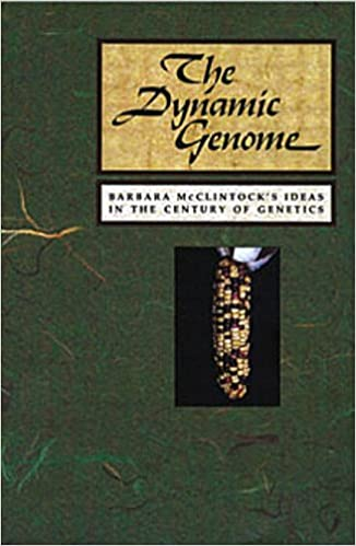 The Dynamic Genome: Barbara McClintock's Ideas in the Century of Genetics