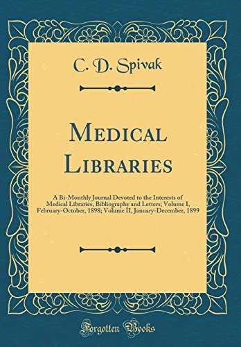 Medical Libraries: A Bi-Monthly Journal Devoted to the Interests of Medical Libraries, Bibliography and Letters; Volume I, February-October, 1898; Volume II, January-December, 1899 (Classic Reprint)
