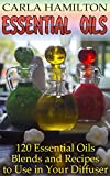 Essential Oil Blend Recipes Essential Oils: 120 Essential Oils Blends and Recipes to Use in Your Diffuser: (Aromatherapy, Essential Oils Book)