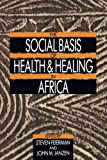 img - for The Social Basis of Health and Healing in Africa (Comparative Studies of Health Systems and Medical Care) book / textbook / text book