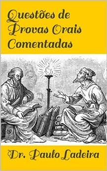 Questões de Provas Orais Comentadas: Mais de 250 Questoes Comentadas! por [de Ladeira, Paulo Ribeiro Soares]