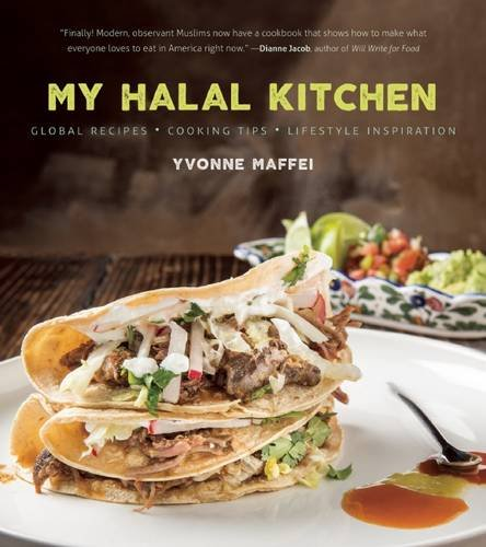 My Halal Kitchen: Global Recipes, Cooking Tips, and Lifestyle Inspiration by Yvonne Maffei