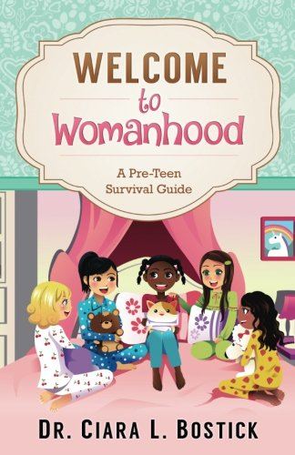 Welcome To Womanhood: A Pre-Teen Survival Guide