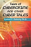 Tales of Cybercrime and Other Cyber Tales, Eamon P. Doherty, 146340204X