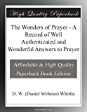 img - for The Wonders of Prayer - A Record of Well Authenticated and Wonderful Answers to Prayer book / textbook / text book