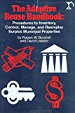 img - for The Adaptive Reuse Handbook: Procedures to Inventory, Control, Manage, and Reemploy Surplus Municipal Properties by Burchell, Robert W., Listokin, David (1981) Hardcover book / textbook / text book
