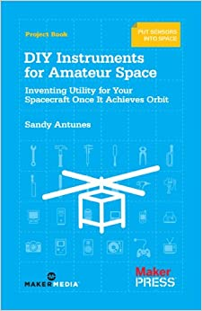 ;OFFLINE; DIY Instruments For Amateur Space: Inventing Utility For Your Spacecraft Once It Achieves Orbit. Adaeze equus inician quiet faster sector datos