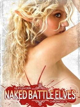 Naked Battle Elves - Chronicle 3 by [Erin, Ryan]