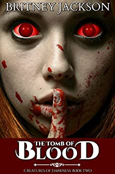 The Tomb of Blood (Creatures of Darkness Book 2) by [Jackson, Britney]