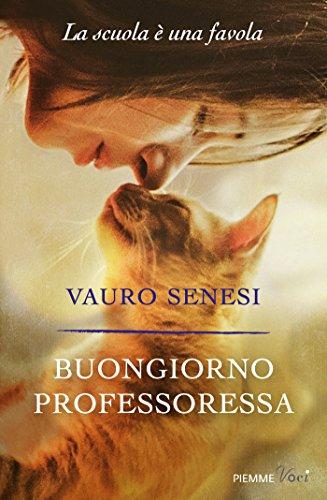Buongiorno professoressa: La scuola è una favola (Italian Edition) by [Senesi,