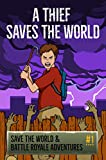 A Thief Saves The World - An Unofficial Fortnite Story: Save the World & Battle Royale Adventures (Fortnite Adventures Book 1)
