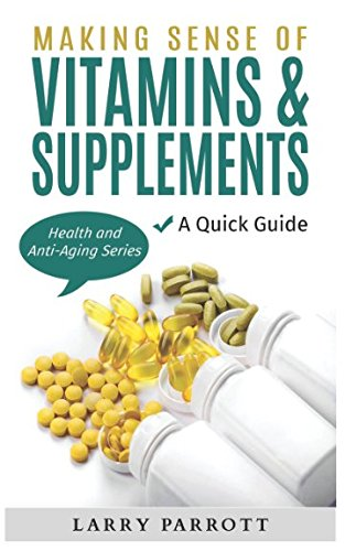 51 mb3w9wHL - Making Sense of  Vitamins & Supplements: A Quick Guide (Health and Anti-Aging Series)