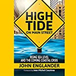 High Tide on Main Street: Rising Sea Level and the Coming Coastal Crisis | John Englander