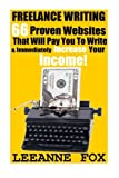 Freelance Writing: 66 Proven Websites That Will Pay You To Write & Immediately Increase Your Income! (Freelance Writing For Beginners, Make Money From Home, Make Money Writing)