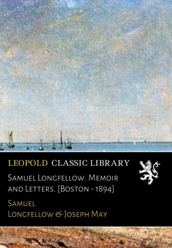 Download Samuel Longfellow. Memoir and Letters. [Boston - 1894] pdf epub