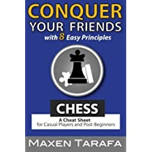 Chess: Conquer your Friends with 8 Easy Principles: A Cheat Sheet for Casual Players and Post-Beginners