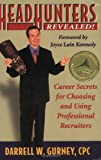 Headhunters Revealed! : Career Secrets for Choosing and Using Professional Recruiters, Gurney, Darrell W., 0967422906