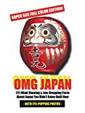 OMG JAPAN (Super Size Full Color Edition): 221 Mind Blowing & Jaw-Dropping Facts About Japan You Didn't Know Until Now