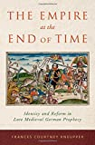 "Frances Kneupper, ""The Empire at the End of Time: Identity and Reform in Late Medieval German Prophecy"" (Oxford UP, 2016)"