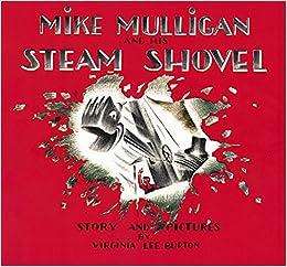Mike Mulligan and His Steam Shovel: Burton, Virginia Lee ...