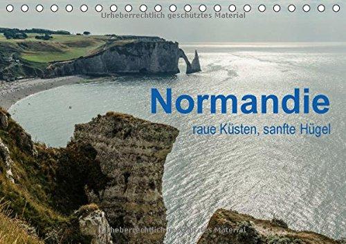 Normandie - raue Küsten, sanfte Hügel (Tischkalender 2017 DIN A5 quer)