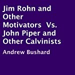 Jim Rohn and Other Motivators Vs. John Piper and Other Calvinists | Andrew Bushard