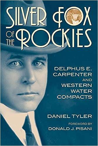 1ce8f5afb Silver Fox of the Rockies: Delphus E. Carpenter and Western Water Compacts:  Donald J. Pisani, Daniel Tyler: 9780806135151: Amazon.com: Books