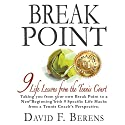Break Point: 9 Life Lessons from the Tennis Court Audiobook by David F. Berens Narrated by John Alan Martinson Jr., Phoenix T. Clark