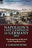 img - for Napoleon's Last Campaign in Germany, 1813-The Beginning of the End of the Napoleonic Era book / textbook / text book