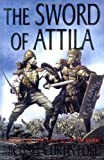 The Sword of Attila, Michael Curtis Ford, 0312333609