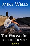 The Wrong Side of the Tracks - Book 1: A Coming-of-Age Story of First Love & True Friendship