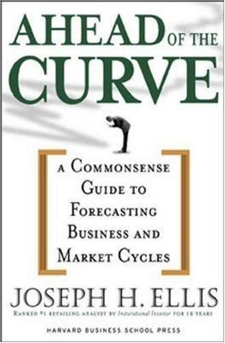 By Joseph H. Ellis - Ahead of the Curve: A Commonsense Guide to Forecasting Business and Market Cycles: 1st (first) Edition pdf