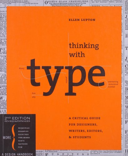 Thinking with Type, 2nd revised and expanded edition: A Critical Guide for Designers, Writers, Editors, Students