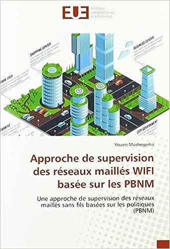 Livre pdf gratuit a telecharger en francais Approche de supervision des réseaux maillés WIFI basée sur les PBNM: Une approche de supervision des réseaux maillés sans fils basées sur les politiques (PBNM)