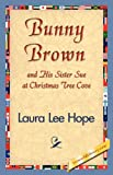 Bunny Brown and His Sister Sue at Christmas Tree Cove, Laura Lee Hope, 1421839873