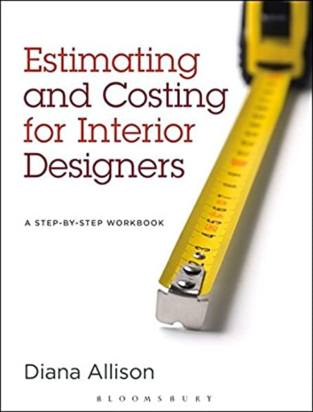 Estimating And Costing For Interior Designers A Step By Step Workbook Allison Diana 9781609015190 Amazon Com Books