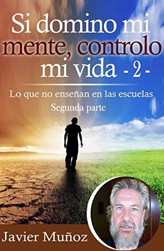 Descargar Libro Si Domino Mi Mente, Controlo Mi Vida - 2 -: Lo Que No Enseñan En Las Escuelas - 2 - ) Javier Muñoz