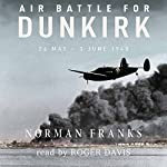 Air Battle for Dunkirk: 26 May - 3 June 1940 | Norman Franks