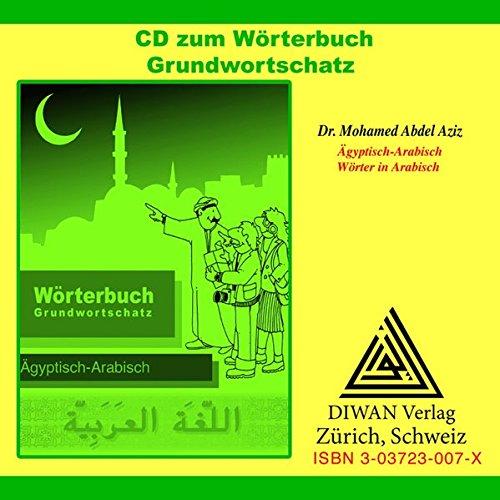 Wörterbuch Grundwortschatz, Ägyptisch-Arabisch, CD: Wörter in Arabisch, Lehrmittel für Arabisch-Lernende