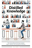Distilled Knowledge: The Science Behind Drinking's Greatest Myths, Legends, and Unanswered Questions