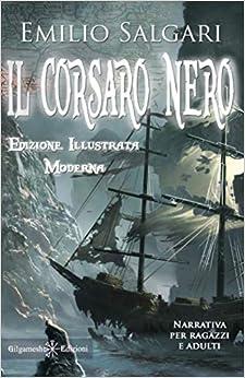 Il Corsaro Nero (Illustrato). Riedizione moderna di un capolavoro della letteratura italiana