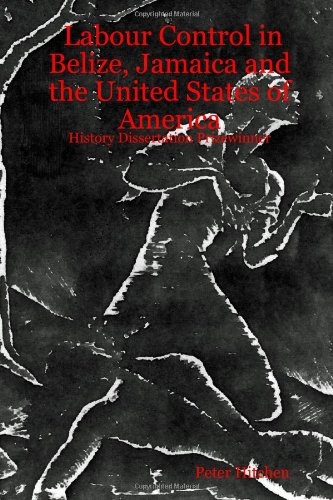 Read Online Labour Control in Belize, Jamaica and the United States of America: History Dissertation Prizewinner pdf