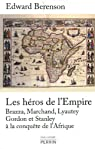 Les héros de l'Empire : Brazza, Marchand, Lyautey, Gordon et Stanley à la conquète de l'Afrique par Berenson