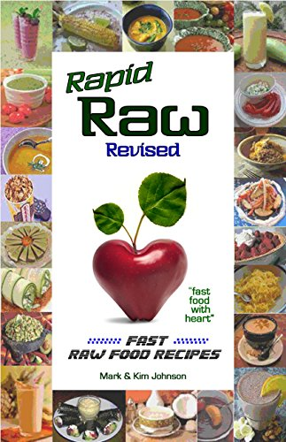Rapid Raw - Revised: Fast Raw Food Recipes by Mark and Kim Johnson
