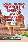 KHAJURAHO TEMPLES : A UNESCO world heritage site (Photo Book)