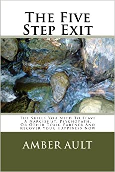 The Five Step Exit: The Skills You Need To Leave A Narcissist, PsychoPath, Or Other Toxic Partner And Recover Your Happiness Now (Library editions) (Volume 1) by Amber Ault Ph.D. (2015-10-14)