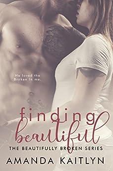 Finding Beautiful (The Beautifully Broken Book 1) by [Kaitlyn, Amanda]