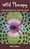 Wild Therapy: Undomesticating Inner and Outer Worlds of Nick Totton 1st (first) Edition on 01 March 2011